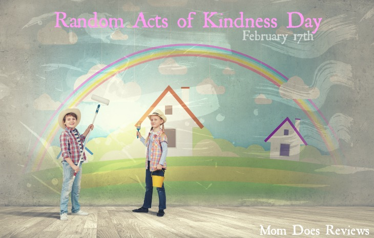 Random Acts of Kindness Day | February 17th #MomDoesReviews