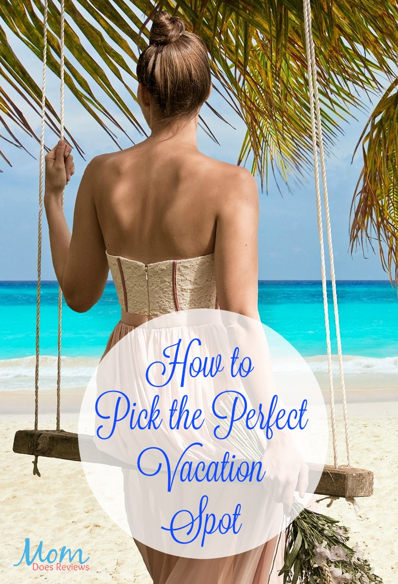 How to Pick the Perfect Vacation Spot