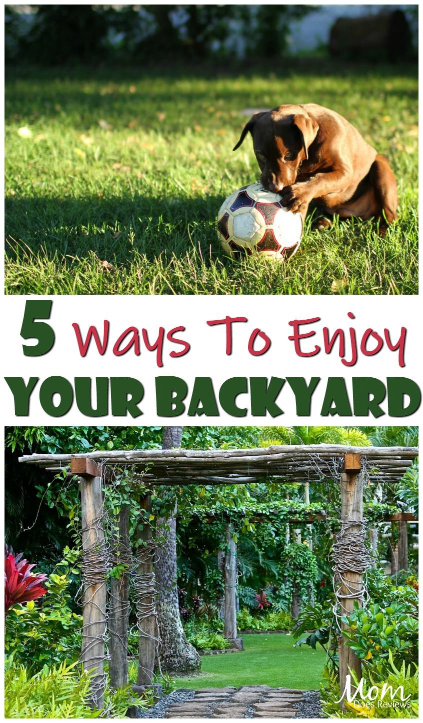 5 Ways To Enjoy Your Backyard #home #backyard #fun #familyfun
