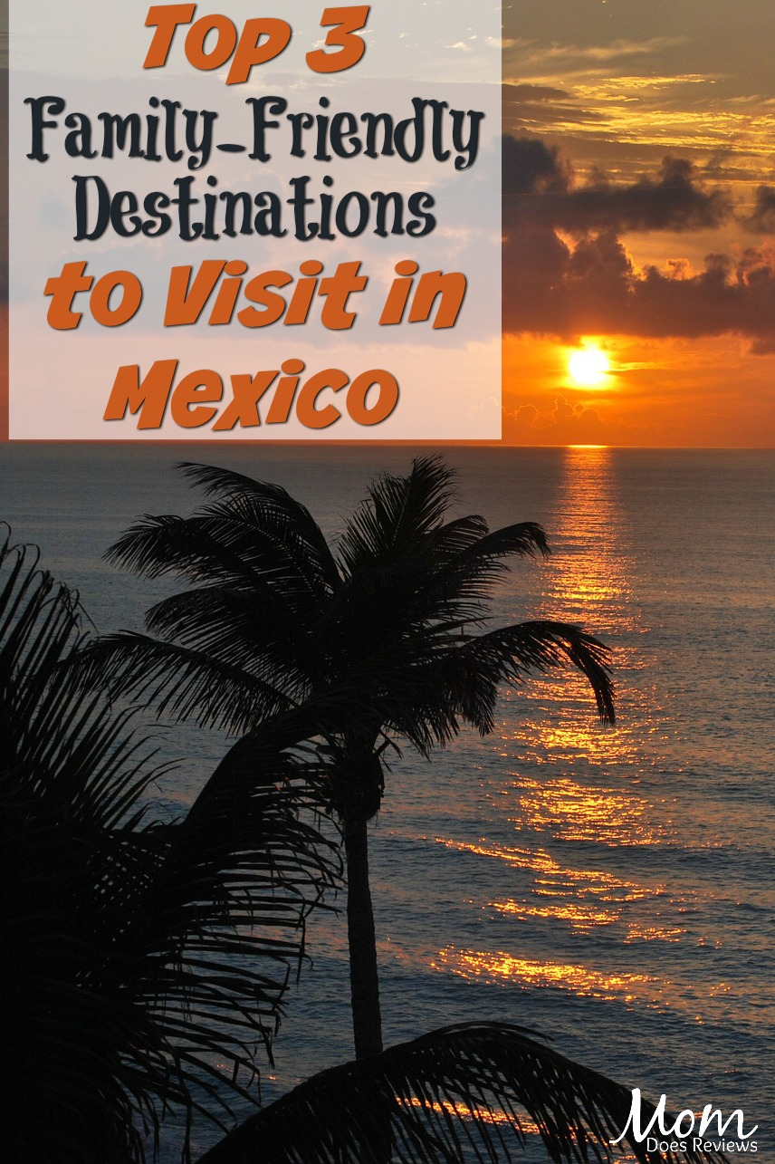 Top 3 Family-Friendly Destinations to Visit in Mexico #travel #vacation #family #familyvacation