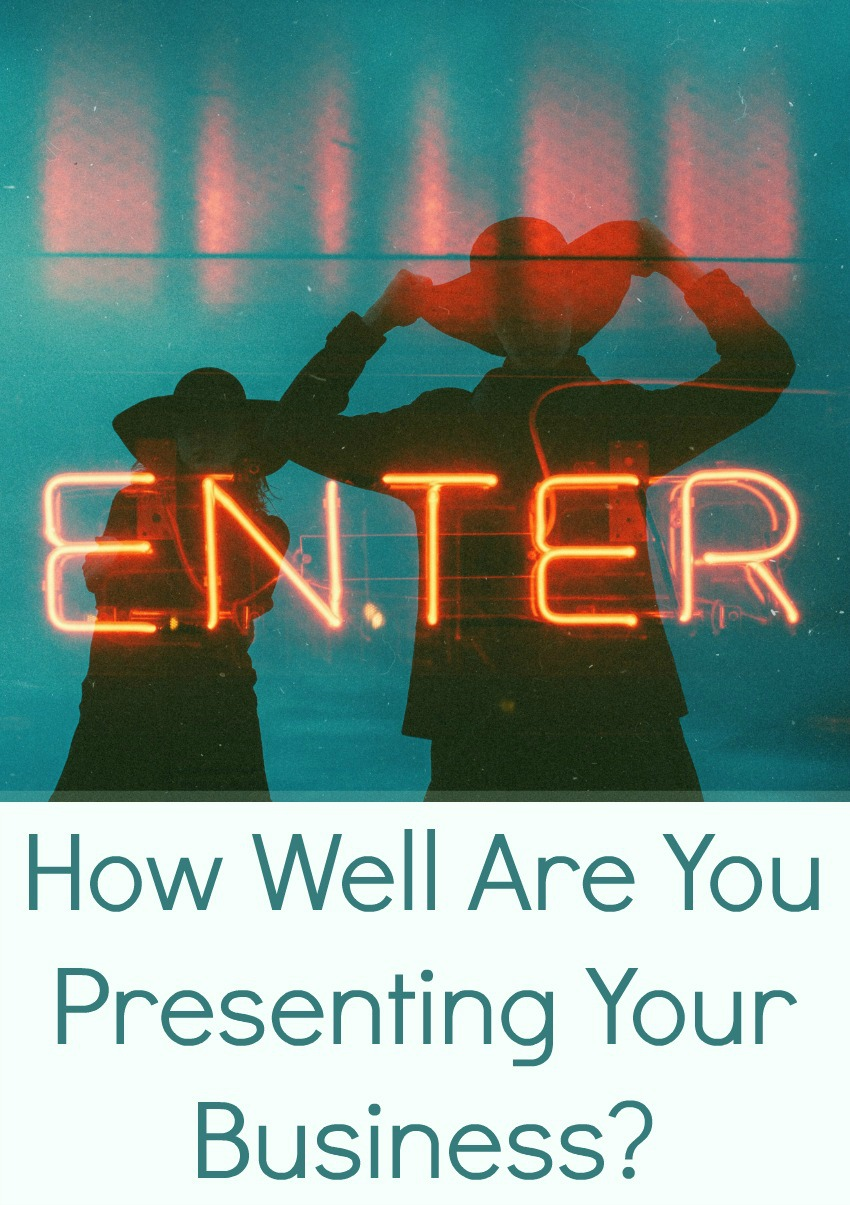 How Well Are You Presenting Your Business?
